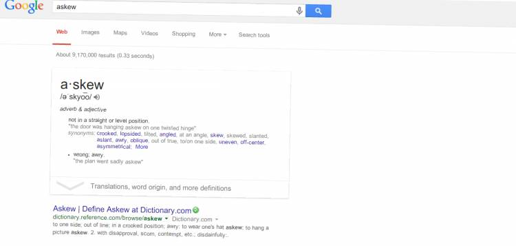 If you Google search 'askew', the content will tilt slightly to the right.