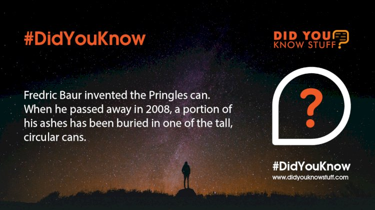 Fredric Baur invented the Pringles can. When he passed away in 2008, a portion of his ashes has been buried in one of the tall, circular cans.